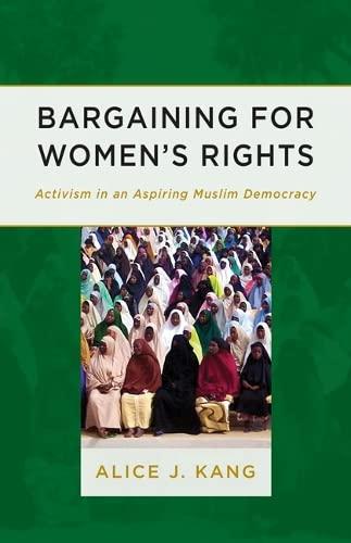 Bargaining for Women's Rights: Activism in an Aspiring Muslim Democracy: Kang, Alice J.