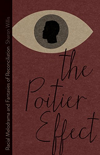 The Poitier Effect: Racial Melodrama and Fantasies of Reconciliation (Hardback): Sharon Willis