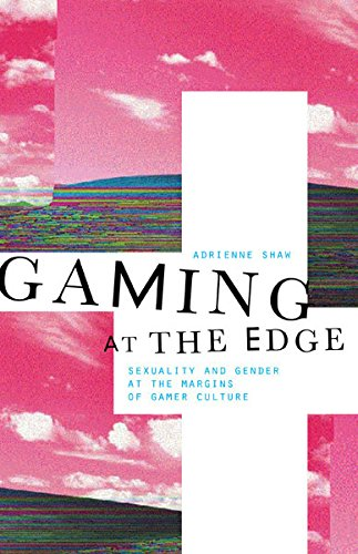9780816693160: Gaming at the Edge: Sexuality and Gender at the Margins of Gamer Culture