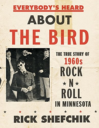 9780816693191: Everybody's Heard about the Bird: The True Story of 1960s Rock 'n' Roll in Minnesota
