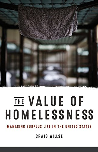 The Value of Homelessness: Managing Surplus Life in the United States (Paperback): Craig Willse