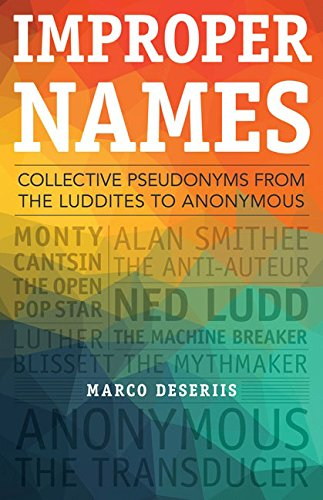 9780816694860: Improper Names: Collective Pseudonyms from the Luddites to Anonymous (A Quadrant Book)