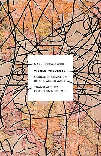 World Projects: Global Information Before World War I (Hardback): Markus Krajewski