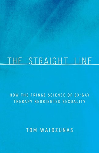 9780816696147: The Straight Line: How the Fringe Science of Ex-Gay Therapy Reoriented Sexuality