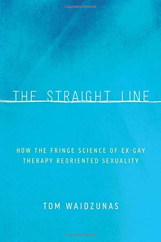 9780816696154: The Straight Line: How the Fringe Science of Ex-Gay Therapy Reoriented Sexuality