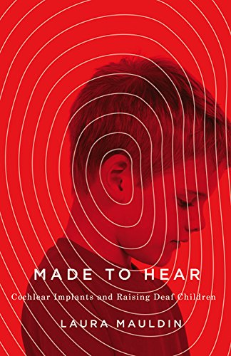 9780816697250: Made to Hear: Cochlear Implants and Raising Deaf Children (A Quadrant Book)