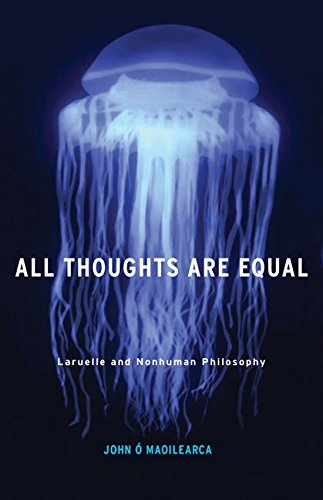 9780816697342: All Thoughts Are Equal: Laruelle and Nonhuman Philosophy (Posthumanities)