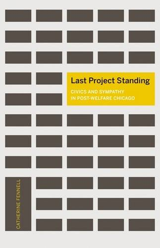9780816697373: Last Project Standing: Civics and Sympathy in Post-Welfare Chicago (A Quadrant Book)