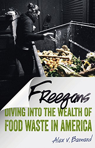 Freegans: Diving into the Wealth of Food Waste in America (Hardback): Alex V. Barnard