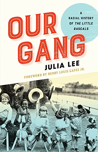 Our Gang: A Racial History of the Little Rascals: Lee, Julia