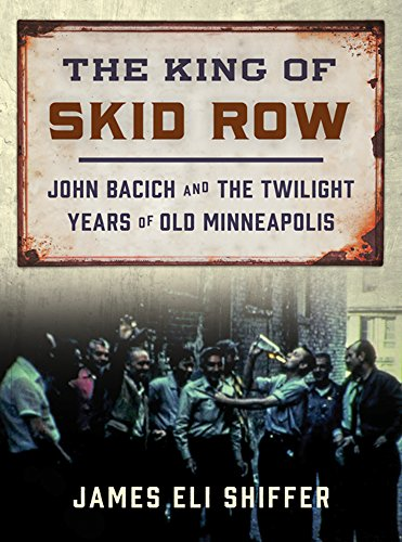 9780816698295: The King of Skid Row: John Bacich and the Twilight Years of Old Minneapolis