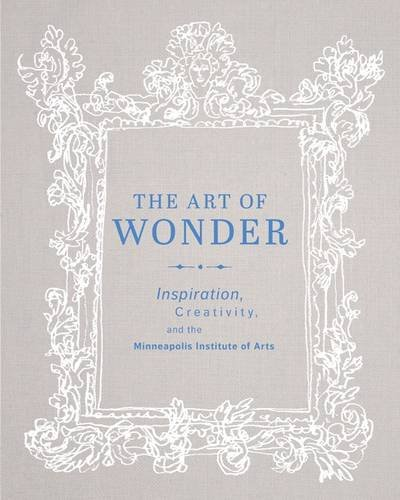 9780816698929: The Art of Wonder: Inspiration, Creativity, and the Minneapolis Institute of Arts