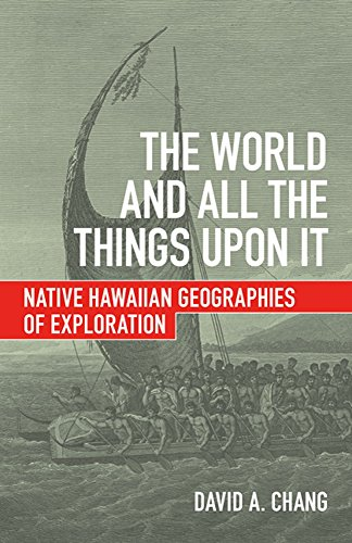 9780816699421: The World and All the Things upon It: Native Hawaiian Geographies of Exploration
