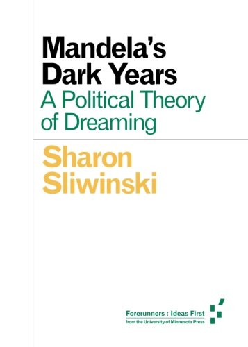 9780816699902: Mandela's Dark Years: A Political Theory of Dreaming (Forerunners: Ideas First)