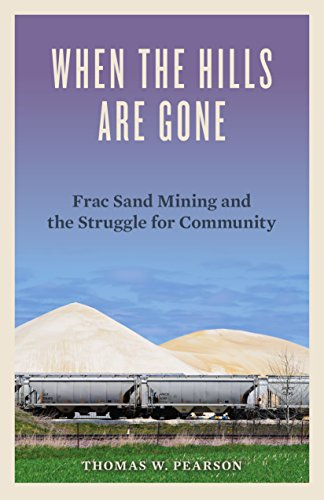 When the Hills Are Gone: Frac Sand: Pearson, Thomas W.