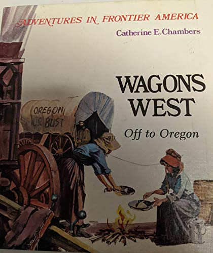 9780816700431: Wagons West: Off to Oregon (Adventures in Frontier America Series)