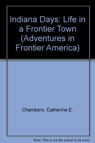 9780816700561: Indiana Days: Life in a Frontier Town (Adventures in Frontier America)