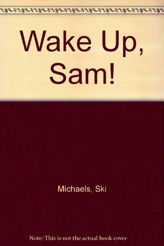 Wake Up, Sam! (0816705801) by Ski Michaels; Diane Paterson