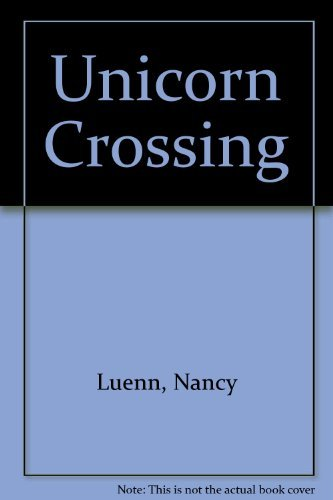 Unicorn Crossing (0816713219) by Nancy Luenn