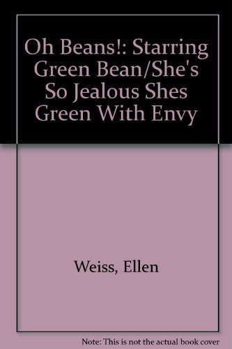 9780816713998: Oh Beans!: Starring Green Bean/She's So Jealous Shes Green With Envy