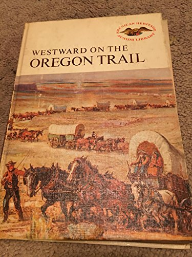 Westward on the Oregon Trail (American Heritage Junior Library): Place, Marian T.