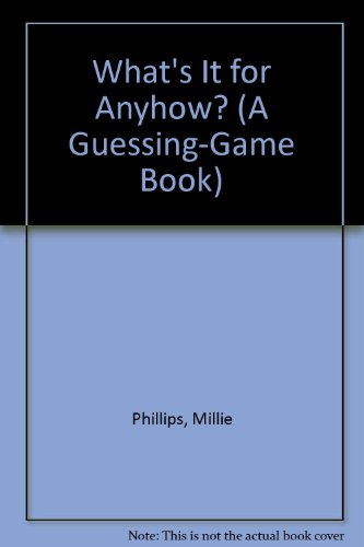 What's It for Anyhow? (A Guessing-Game Book): Phillips, Millie