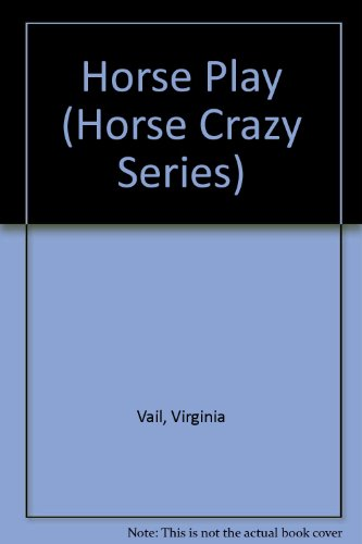 Horse Play (Horse Crazy Series) (0816716595) by Vail, Virginia