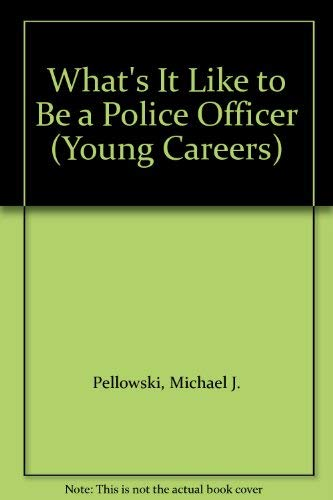 What's It Like to Be a Police Officer (Young Careers) (0816718121) by Michael J. Pellowski
