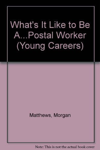What's It Like to Be A.Postal Worker (Young Careers): Morgan Matthews