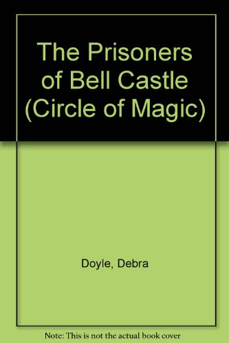 The Prisoners of Bell Castle (Circle of Magic) (0816718342) by Doyle, Debra; MacDonald, James D.