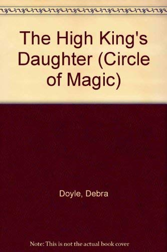 The High King's Daughter (Circle of Magic): Debra Doyle, J.