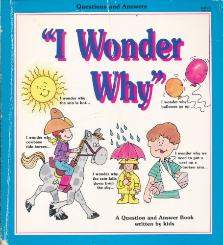 I Wonder Why: Questions and Answers