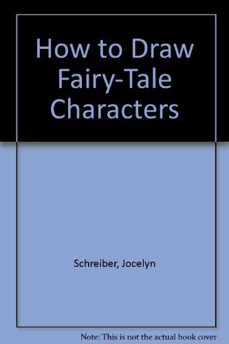 How to Draw Fairy-Tale Characters: Jocelyn Schreiber