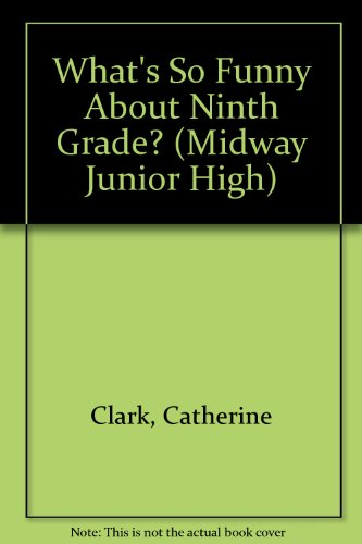 What's So Funny About Ninth Grade? (Midway Junior High) (0816723966) by Clark, Catherine