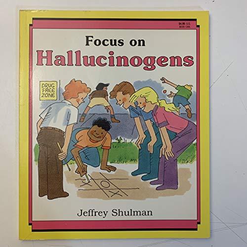 Focus on Hallucinogens (A Drug-Alert Book): Jeffrey Shulman; Illustrator-David
