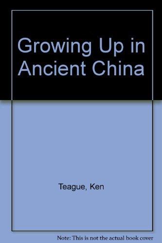 Growing Up in Ancient China: Ken Teague; Illustrator-Richard