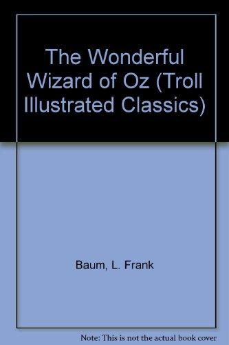 The Wonderful Wizard of Oz (Troll Illustrated: L. Frank Baum