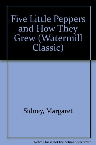9780816728879: Five Little Peppers and How They Grew (Watermill Classics)