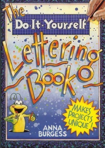The Do-It-Yourself Lettering Book: Burgess, Anna; Gamble,