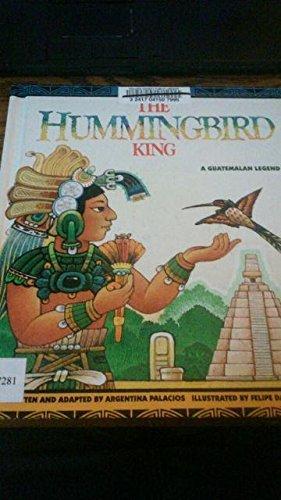 The Hummingbird King: A Guatemalan Legend (Legends of the World): Palacios, Argentina