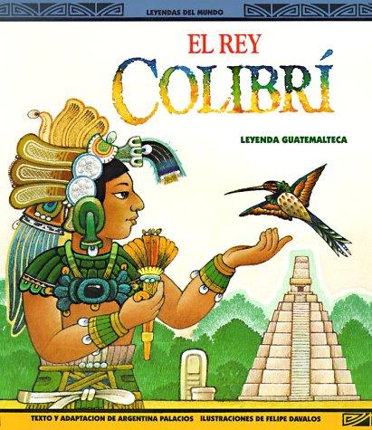9780816730711: El Rey Colibri: Una Leyenda Guatemalteca (Legends of the World/Leyendas Del Mundo)