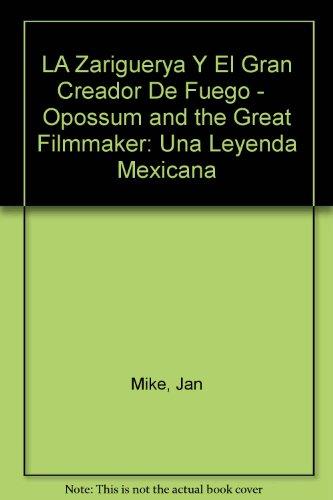 9780816731251: LA Zariguerya Y El Gran Creador De Fuego - Opossum and the Great Filmmaker: Una Leyenda Mexicana (Spanish Edition)