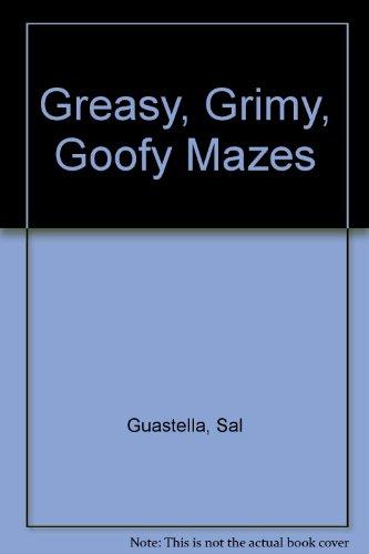 Greasy, Grimy, Goofy Mazes: Guastella, Sal, Strong,