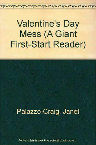 Valentine's Day Mess (A Giant First-Start Reader): Palazzo-Craig, Janet