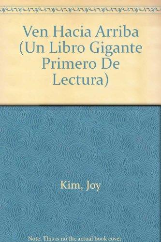 Ven Hacia Arriba (Un Libro Gigante Primero: Joy Kim; Paul