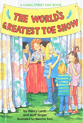 The World's Greatest Toe Show (Canal Street Kids Book) (0816733228) by Nancy Lamb; Muff Singer