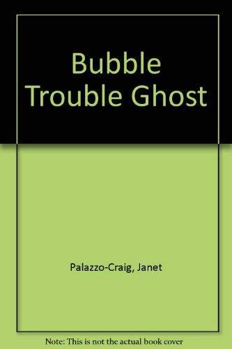 Bubble Trouble Ghost: Palazzo-Craig, Janet, Girouard,