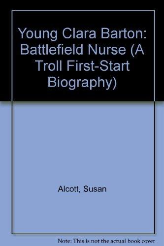 Young Clara Barton: Battlefield Nurse (A Troll First-Start Biography) (0816737673) by Alcott, Susan; Huang, Benrei