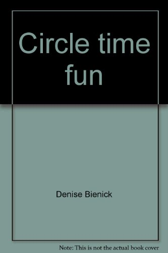Circle time fun: Projects and activities for: Denise Bienick