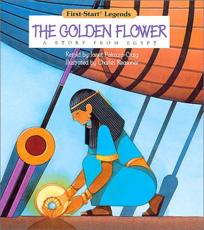 The Golden Flower: A Story from Egypt: Janet Palazzo-Craig, Charles